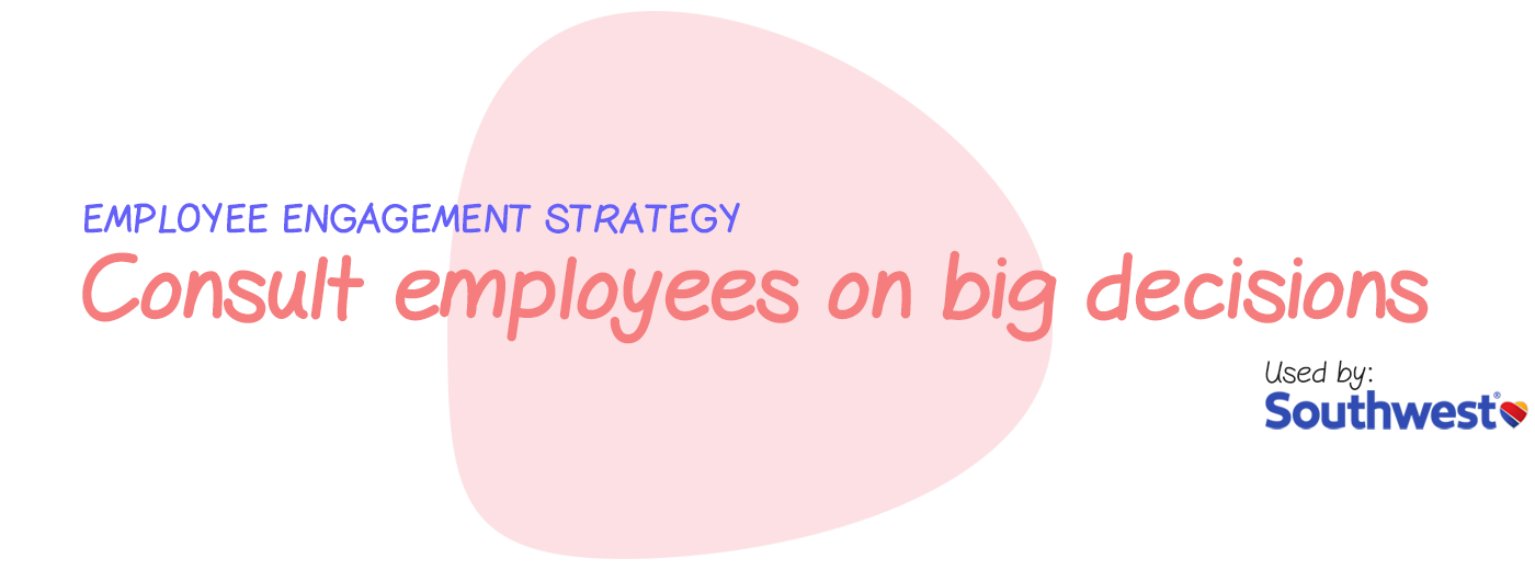 Engagement strategy: Consult your employees on big decisions