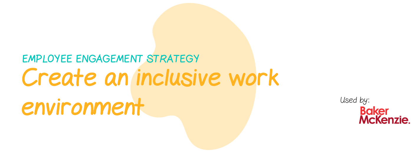 Engagement strategy: Create an inclusive work environment