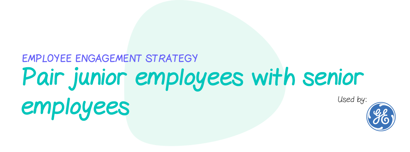 Engagement strategy: Pair junior employees with senior employees