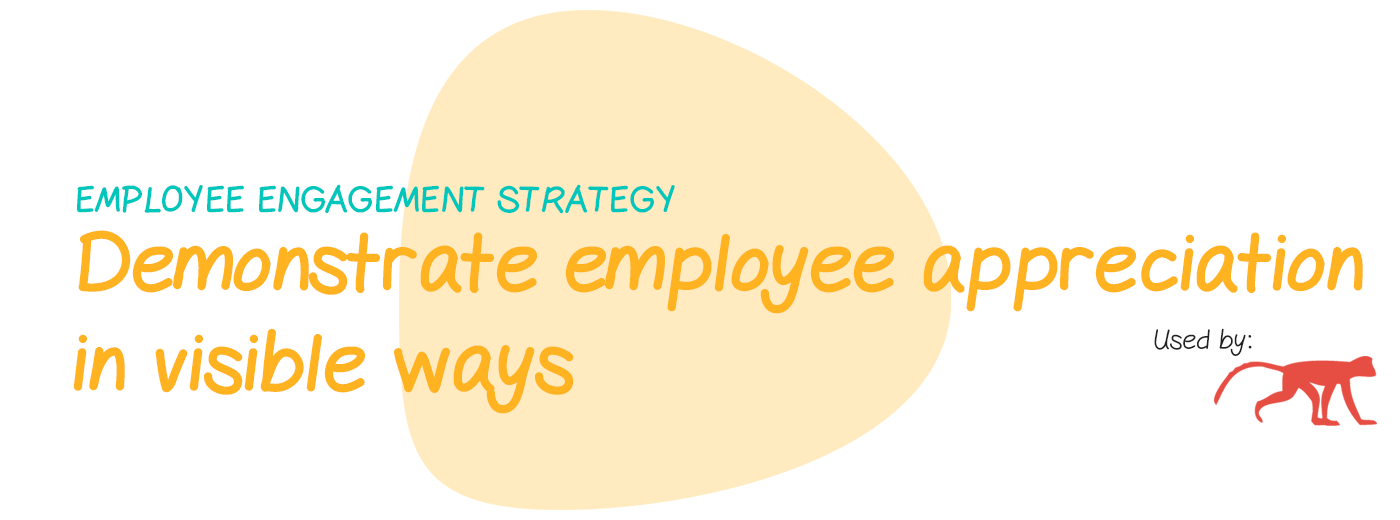 Engagement strategy: Demonstrate employee appreciation in visible ways