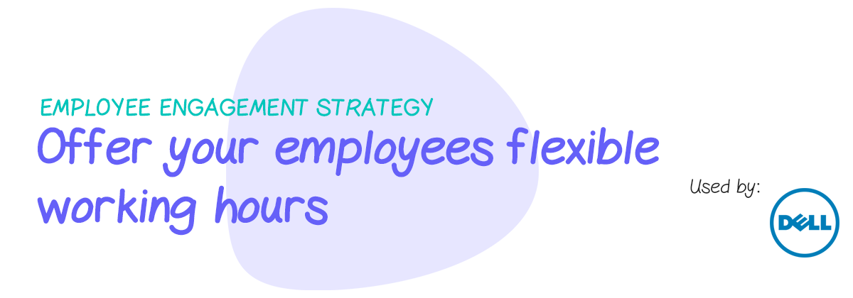 Engagement strategy: Offer your employees flexible working hours