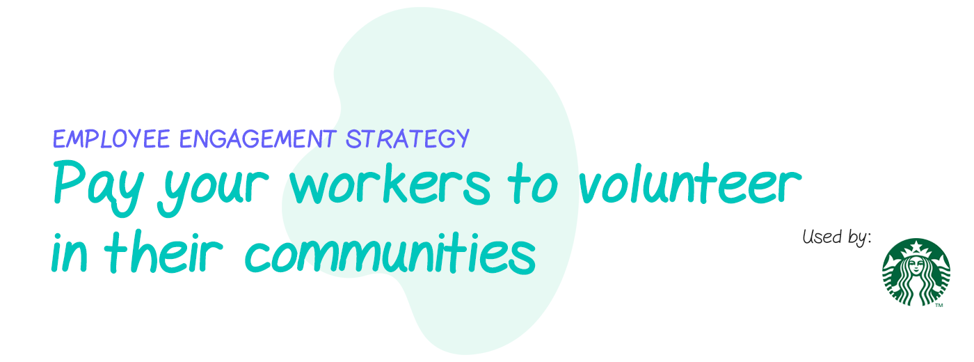 Engagement strategy: Pay your workers to volunteer in their communities