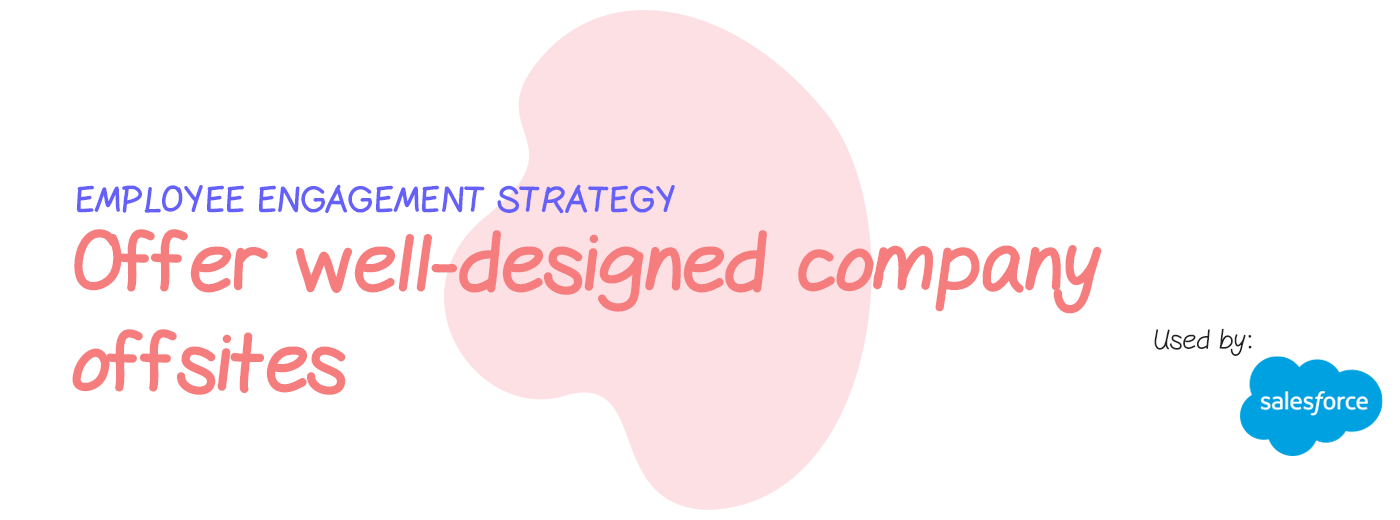 Engagement strategy: Offer well-designed company offsites