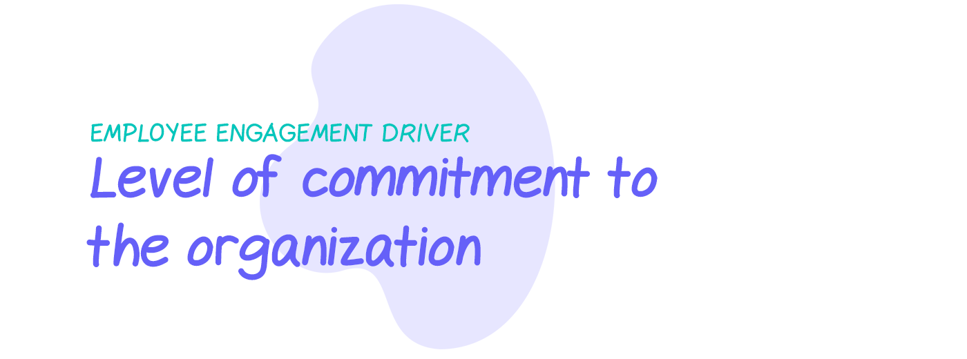 Engagement driver: Level of commitment to an organization