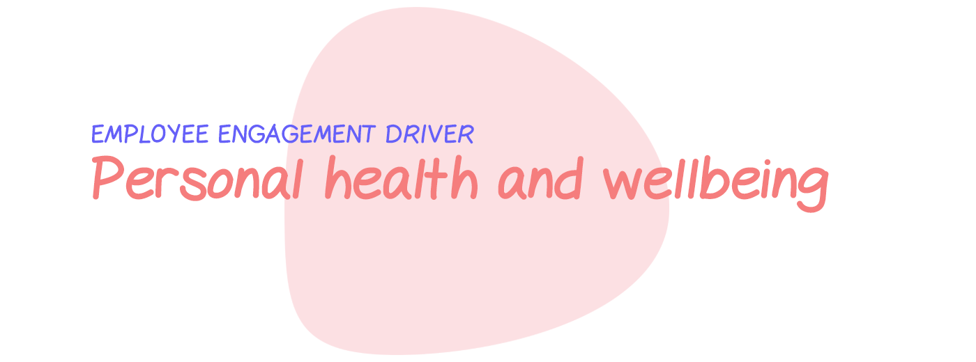 Engagement driver: Personal health and wellbeing