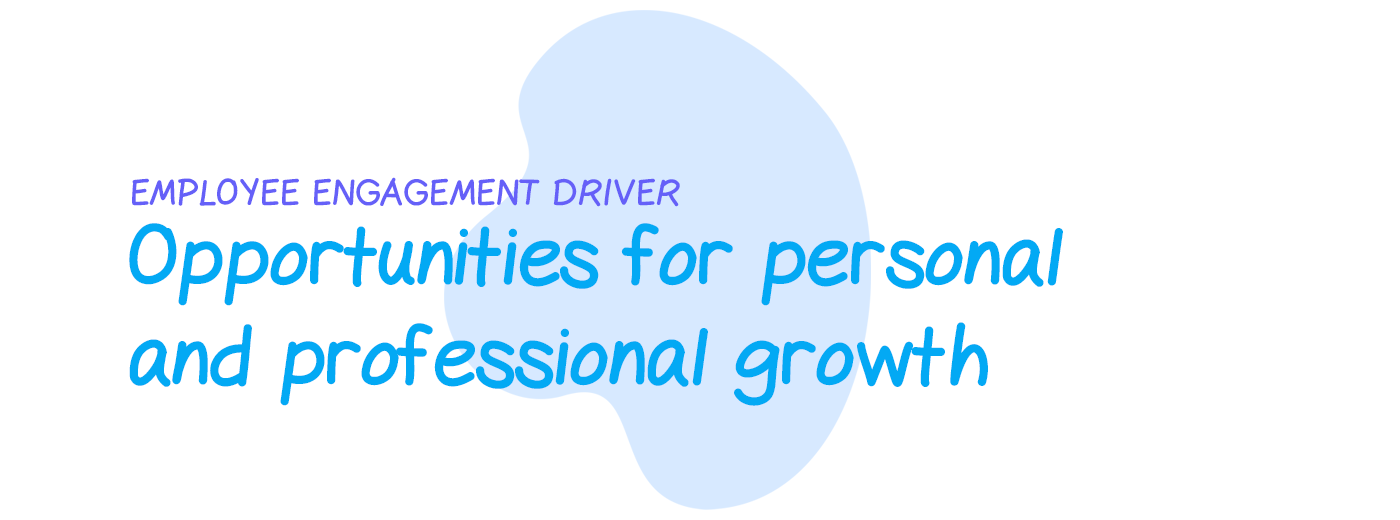 Engagement driver: Opportunities for personal and professional growth