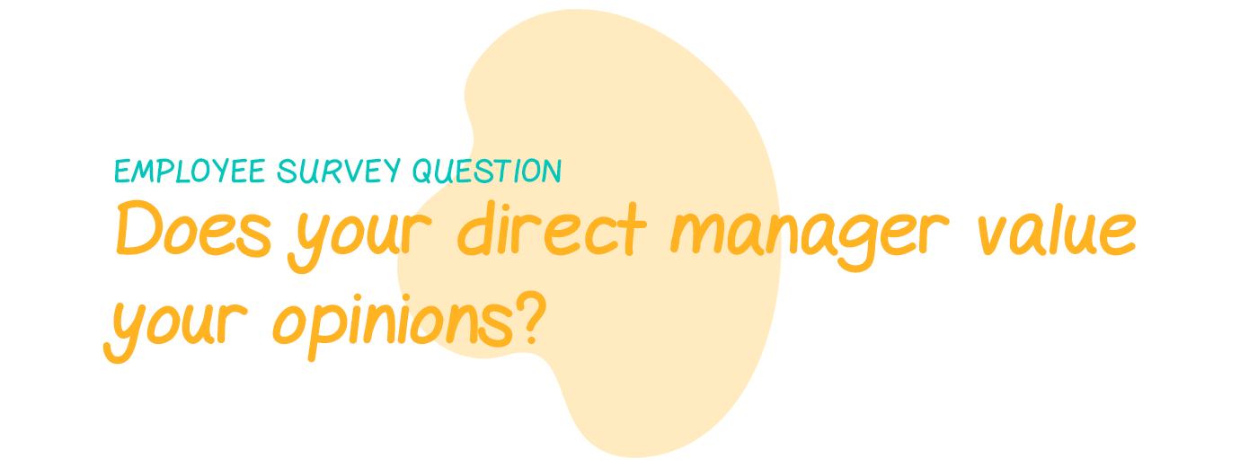 Employee survey question: Does your direct manager value your opinions?